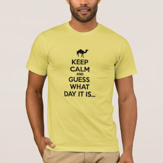 Keep Calm and Guess What Day It Is T-Shirt