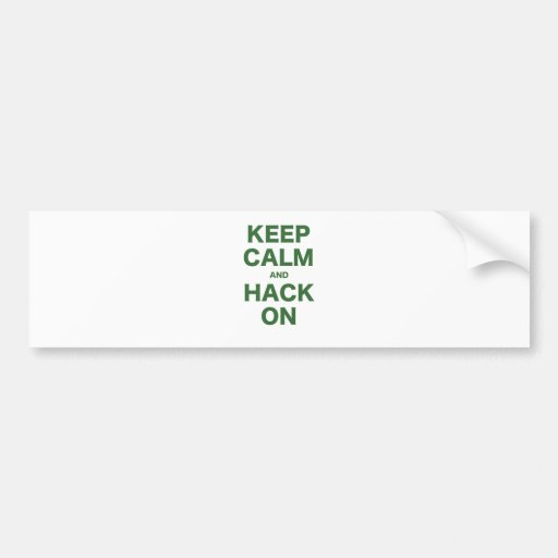 Keep Calm and Hack On Bumper Stickers