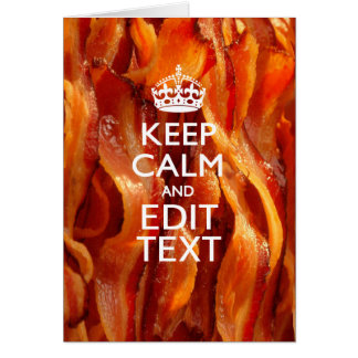 Keep Calm and Have Your Text on Sizzling Bacon Greeting Card