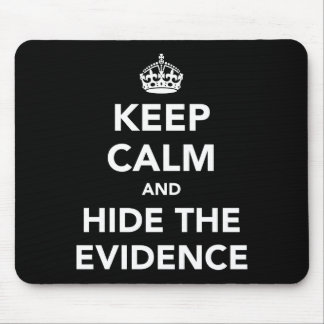 Keep Calm and Hide The Evidence Mouse Pad