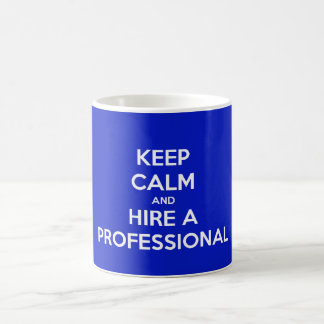 Keep calm and hire A professional Basic White Mug