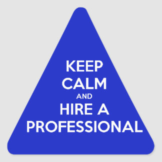 Keep calm and hire A professional Triangle Sticker