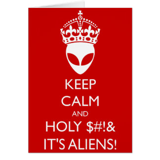 Keep Calm and Holy $#!& It's Aliens! note card
