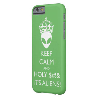 Keep Calm and Holy S%#t It's Aliens! Barely There iPhone 6 Case