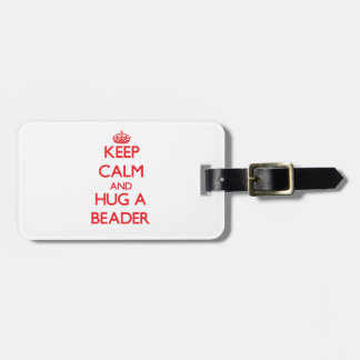 Keep Calm and Hug a Beader Luggage Tag