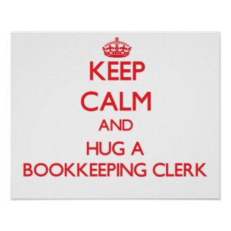 Keep Calm and Hug a Bookkeeping Clerk Poster
