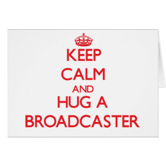 Keep Calm and Hug a Broadcaster Cards