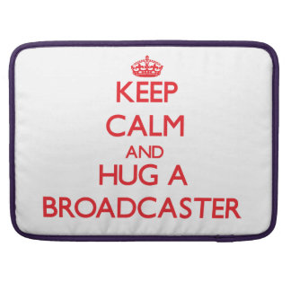 Keep Calm and Hug a Broadcaster Sleeves For MacBook Pro