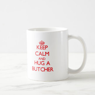 Keep Calm and Hug a Butcher Coffee Mug