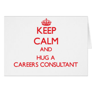 Keep Calm and Hug a Careers Consultant Greeting Card