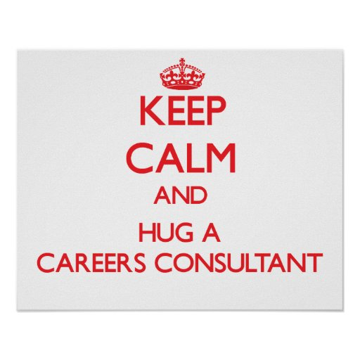 Keep Calm and Hug a Careers Consultant Print
