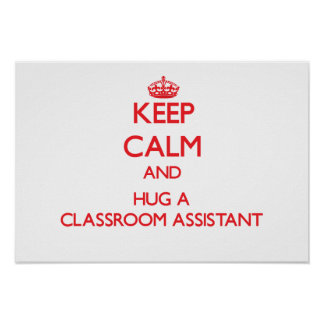 Keep Calm and Hug a Classroom Assistant Print