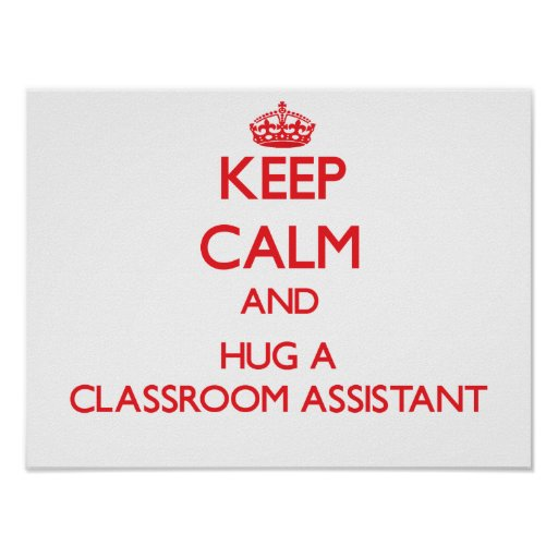Keep Calm and Hug a Classroom Assistant Posters