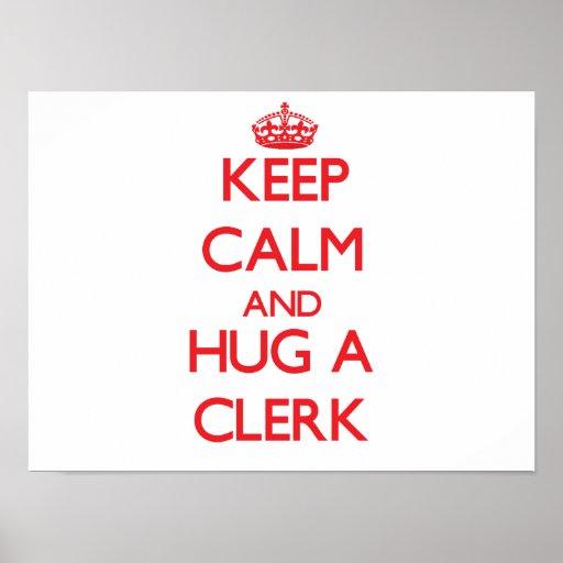 Keep Calm and Hug a Clerk Poster