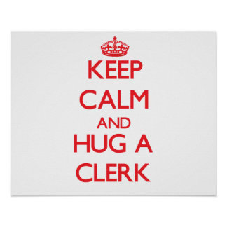 Keep Calm and Hug a Clerk Posters