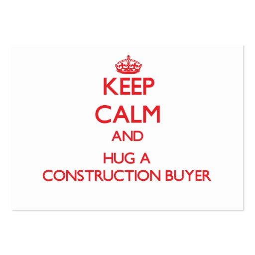 Keep Calm and Hug a Construction Buyer Business Cards