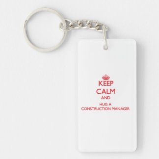 Keep Calm and Hug a Construction Manager Double-Sided Rectangular Acrylic Key Ring