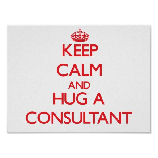 Keep Calm and Hug a Consultant Poster