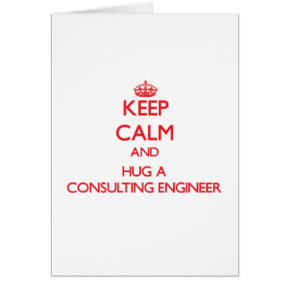 Keep Calm and Hug a Consulting Engineer Greeting Card