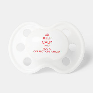 Keep Calm and Hug a Corrections Officer Baby Pacifier