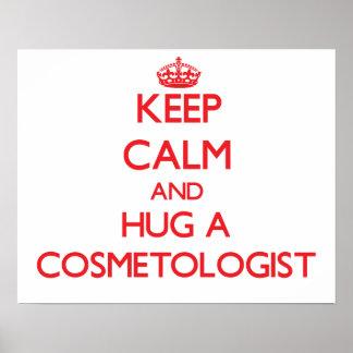 Keep Calm and Hug a Cosmetologist Poster