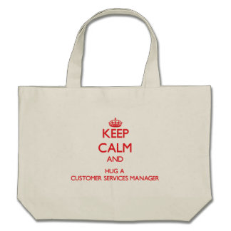 Keep Calm and Hug a Customer Services Manager Canvas Bags