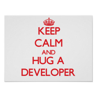 Keep Calm and Hug a Developer Print