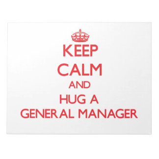 Keep Calm and Hug a General Manager Scratch Pads