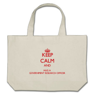 Keep Calm and Hug a Government Research Officer Bags