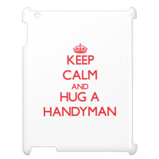 Keep Calm and Hug a Handyman Cover For The iPad 2 3 4