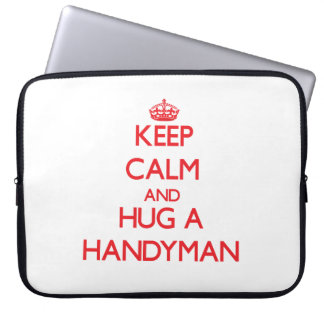Keep Calm and Hug a Handyman Computer Sleeves