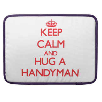 Keep Calm and Hug a Handyman Sleeves For MacBook Pro