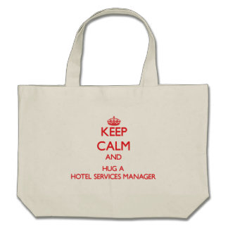 Keep Calm and Hug a Hotel Services Manager Bag