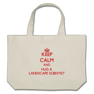 Keep Calm and Hug a Landscape Scientist Tote Bags