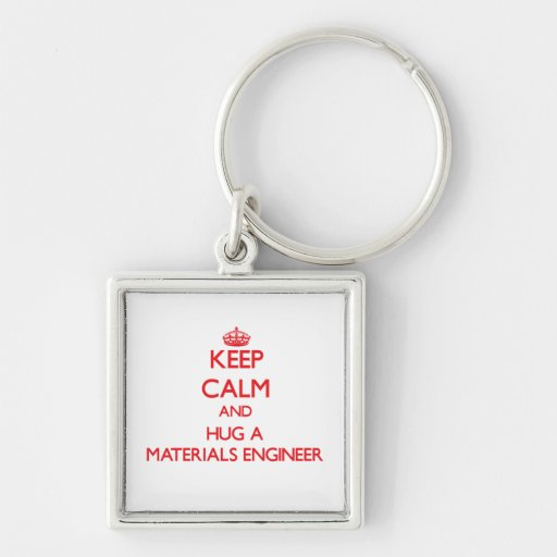 Keep Calm and Hug a Materials Engineer Keychains