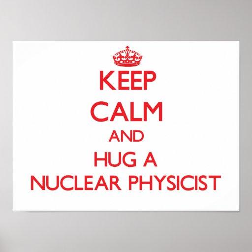 Keep Calm and Hug a Nuclear Physicist Poster