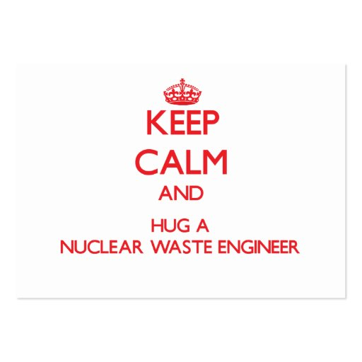 Keep Calm and Hug a Nuclear Waste Engineer Business Card Template