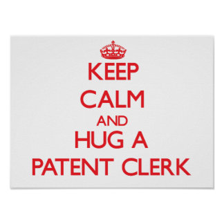 Keep Calm and Hug a Patent Clerk Posters