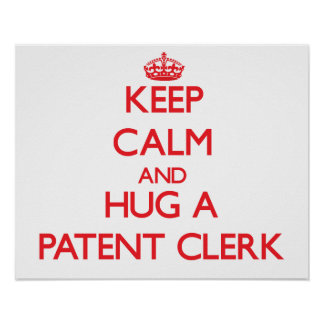 Keep Calm and Hug a Patent Clerk Poster
