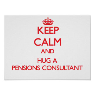 Keep Calm and Hug a Pensions Consultant Posters