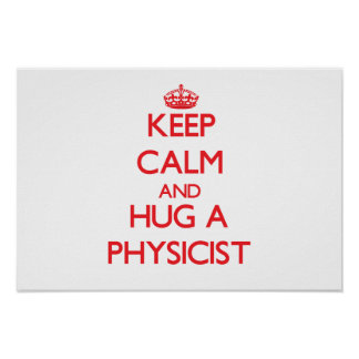 Keep Calm and Hug a Physicist Poster