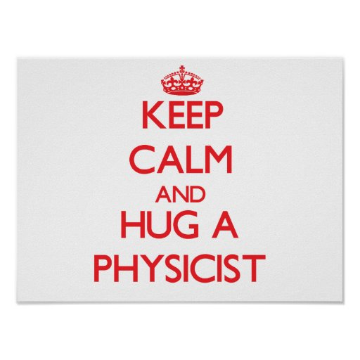 Keep Calm and Hug a Physicist Poster