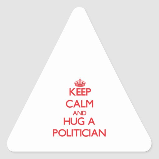 Keep Calm and Hug a Politician Triangle Stickers