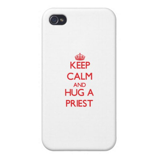 Keep Calm and Hug a Priest iPhone 4/4S Cases