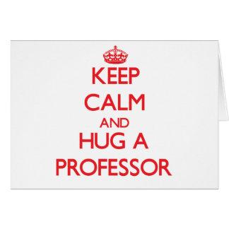 Keep Calm and Hug a Professor Greeting Cards