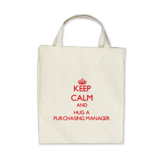Keep Calm and Hug a Purchasing Manager Tote Bag