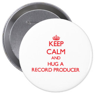 Keep Calm and Hug a Record Producer Pinback Button