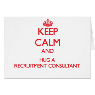 Keep Calm and Hug a Recruitment Consultant Greeting Card