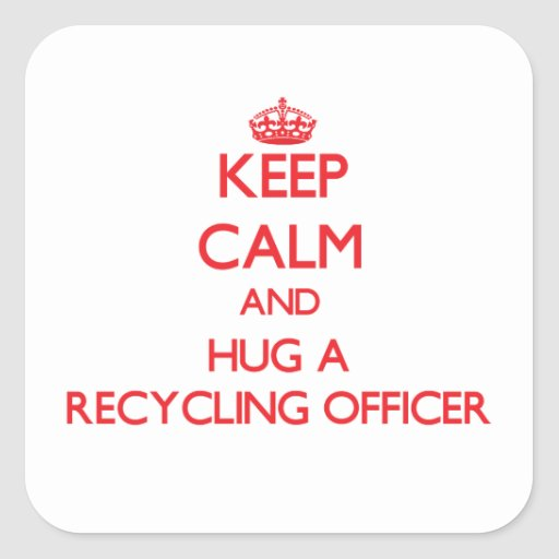 Keep Calm and Hug a Recycling Officer Stickers