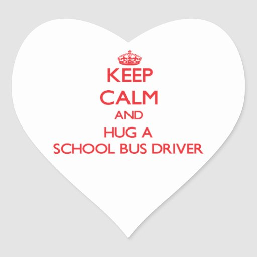Keep Calm and Hug a School Bus Driver Heart Sticker